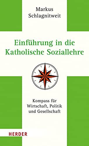 Einführung in die Katholische Soziallehre: Kompass für Wirtschaft, Politik und Gesellschaft (Germa
