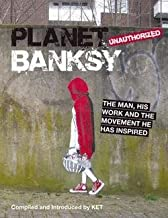Ket: Planet Banksy : The Man, His Work and the Movement He Has Inspired (Hardcover); 2014 Edition