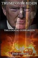 Trump Over Biden: The Logical Comparison
