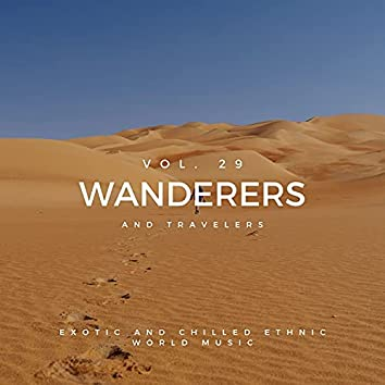 Wanderers And Travelers - Exotic And Chilled Ethnic World Music, Vol. 29