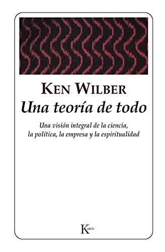 Una teoría de todo: Una visión integral de la ciencia, la política, la empresa y la espiritualidad (Sabiduría Perenne)