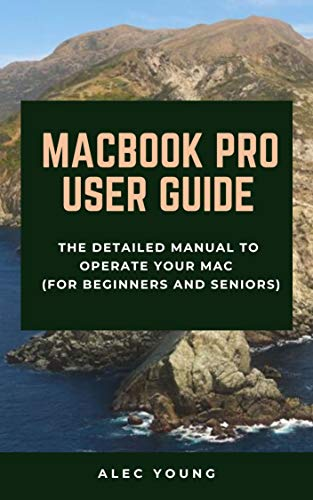 MacBook Pro User Guide: The Detailed Manual to Operate Your Mac (For Beginners and Seniors) (English Edition)