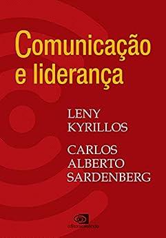 Comunicação e Liderança por [Carlos Alberto Sardenberg, Leny Kyrillos]