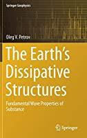 The Earth's Dissipative Structures: Fundamental Wave Properties of Substance (Springer Geophysics)