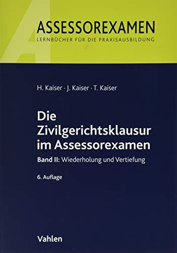 Die Zivilgerichtsklausur im Assessorexamen: Band II: Wiederholung und Vertiefung