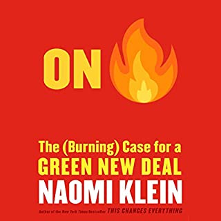 On Fire     The Case for the Green New Deal              By:                                                                                                                                 Naomi Klein                           Length: 7 hrs     Not rated yet     Overall 0.0