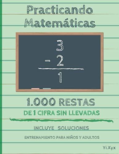 Practicando Matemáticas 1000 restas de 1 cifra sin llevadas – Incluye soluciones – Entrenamiento para niños y adultos