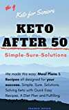 Keto After 50: Keto for Seniors, Simple Solutions-Begin Your Healthy Lifestyle Today (33HSE Book 1)