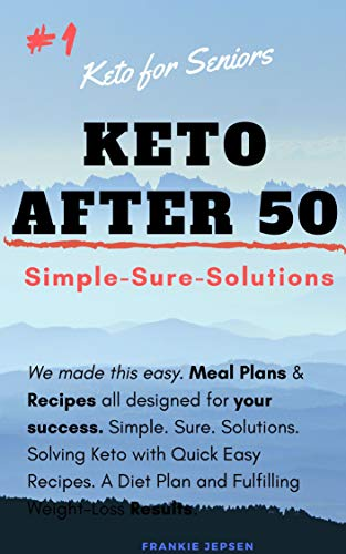 Keto After 50: Keto for Seniors, Simple Solutions-Begin Your Healthy Lifestyle Today (33HSE Book 1) (English Edition)