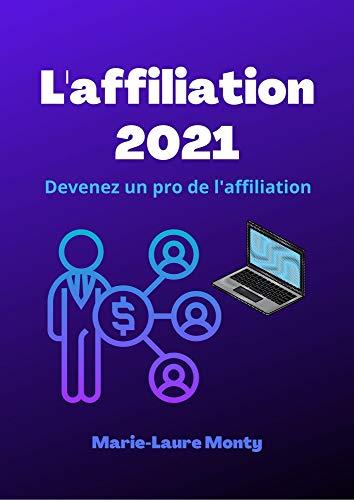 L'affiliation 2021 : Devenez un pro de l'affiliation: Comment réussir sur internet avec l'affiliation ? (French Edition)