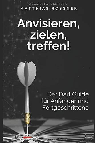 Anvisieren, zielen, Treffen!: Der Dart Guide für Anfänger und Fortgeschrittene (Neue Ausgabe)