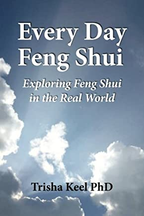 Every Day Feng Shui: Feng Shui in Real World Applications
