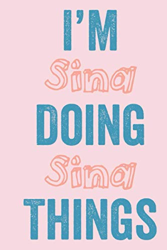 I'M Sina Doing Sina Things: Notebook Gift, Sina name gifts, Sina Girl, Personalized Journal Gift for Sina, Gift Idea for Sina, 120 Pages