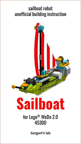 Sailboat for Lego WeDo 2.0 45300 instruction (Build Wedo Robots — a series of instructions for assembling robots with wedo 45300 Book 19) (English Edition)