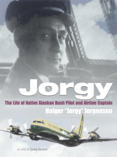 "Jorgy: The Life of Native Alaskan Bush Pilot and Airline Captain Holger ""Jorgy"" Jorgensen as told to jean lester (English Edition)"