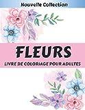 Fleurs Livre de coloriage pour Adultes: Un livre de coloriage de relaxation pour adultes avec 50 motifs de fleurs, des coloriage de lotus, Lavande, ... et bien d'autres pour bien se détendre.