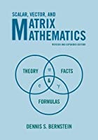 Scalar, Vector, and Matrix Mathematics: Theory, Facts, and Formulas