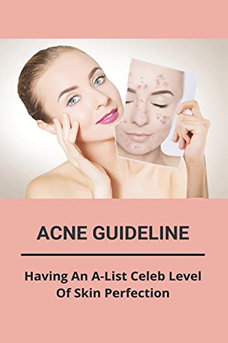 Acne Guideline: Having An A-List Celeb Level Of Skin Perfection: Hormonal...