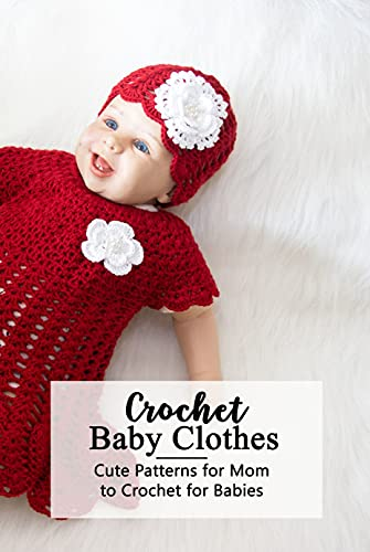 Crochet Baby Clothes: Cute Patterns for Mom to Crochet for Babies: Crochet for Beginners - Mother's Day Gift (English Edition)