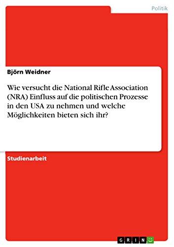 Wie versucht die National Rifle Association (NRA) Einfluss auf die politischen Prozesse in den USA zu  nehmen und welche Möglichkeiten bieten sich ihr?