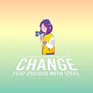 Change (feat. Ovcoco, Steel)