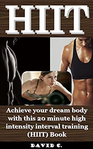 HIIT : Achieve your dream body with this 20 minute high intensity interval training (HIIT) Book (English Edition)