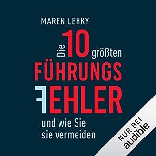 Die 10 größten Führungsfehler und wie Sie sie vermeiden                   Autor:                                                                                                                                 Maren Lehky                               Sprecher:                                                                                                                                 Martin Hecht                      Spieldauer: 10 Std. und 49 Min.     69 Bewertungen     Gesamt 4,3