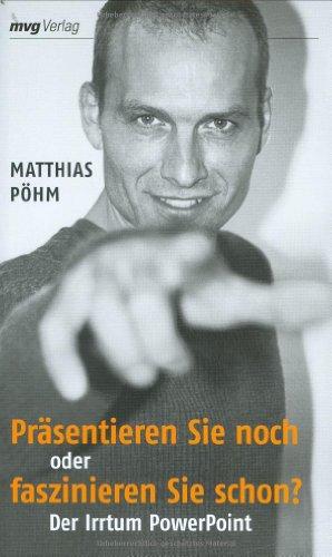 Pöhm Matthias, Präsentieren Sie noch oder faszinieren Sie schon? Der Irrtum PowerPoint.