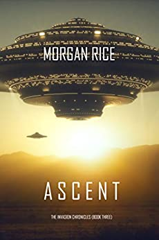 Ascent (The Invasion Chronicles—Book Three): A Science Fiction Thriller by [Morgan Rice]