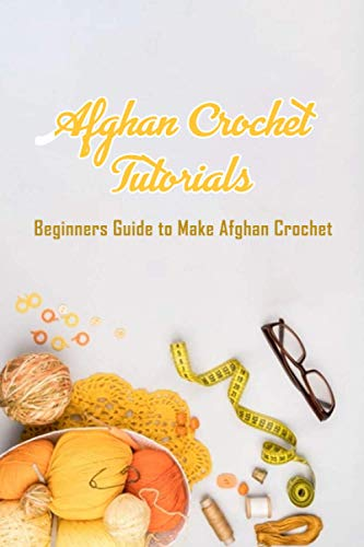 Afghan Crochet Tutorials: Beginners Guide to Make Afghan Crochet: Afghan Pattern To Try