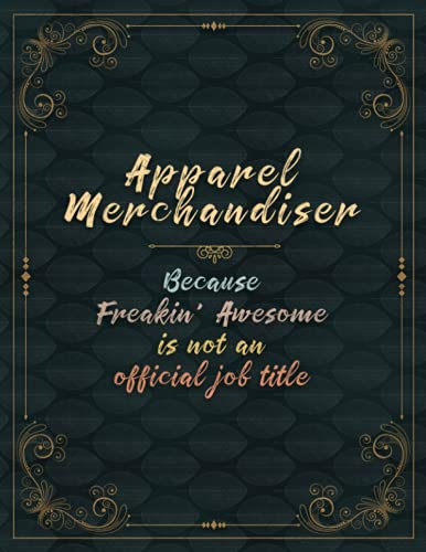 Apparel Merchandiser Because Freakin' Awesome Is Not An Official Job Title Lined Notebook Journal: 110 Pages - Large 8.5x11 inches (21.59 x 27.94 cm), A4 Size