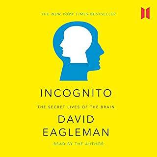 Incognito     The Secret Lives of the Brain              Written by:                                                                                                                                 David Eagleman                               Narrated by:                                                                                                                                 David Eagleman                      Length: 8 hrs and 49 mins     4 ratings     Overall 4.3