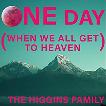 One Day (When We All Get to Heaven)