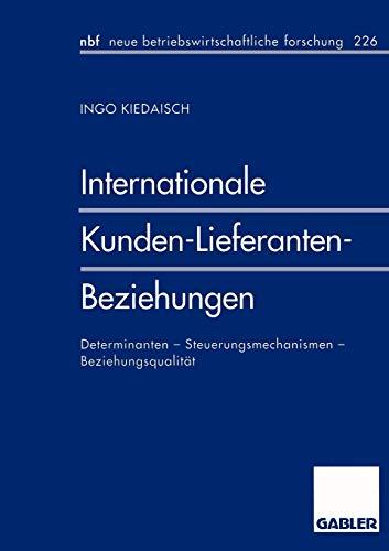 Internationale Kunden-Lieferanten-Beziehungen: Determinanten - Steuerungsmechanismen - Beziehungsqualität (neue betriebswirtschaftliche forschung ... forschung (nbf) (390), Band 390)