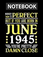 Nobody Is Perfect If You Are Born In June 1945 You're Pretty Notebook 8.5 x 11 inches - 130 Pages