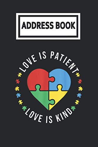 Address Book: Love Is Patient Love Is Kind Autism Telephone & Contact Address Book with Alphabetical Tabs. Small Size 6x9 Organizer and Notes with A-Z Index for Women Men