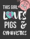 This Girl Loves Pigs & Gymnastics: Cute Novelty Birthday Gymnastics & Pigs Gifts ~ Large College Ruled Lined Diary / Notebooks for Girls
