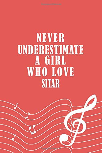 Never Underestimate A Girl Who Love Sitar Notebook: Musician Gift Notebook   Music Player Journal, 120 Pages, 6x9, Soft Cover, Matte Finish