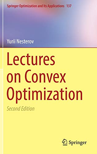 Compare Textbook Prices for Lectures on Convex Optimization Springer Optimization and Its Applications, 137 2nd ed. 2018 Edition ISBN 9783319915777 by Nesterov, Yurii