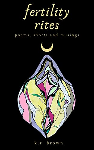 fertility rites: poems, shorts and musings (English Edition)