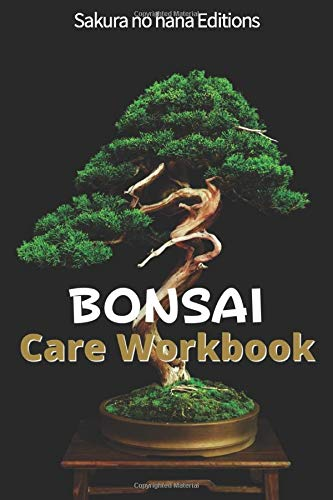 BONSAI Care Workbook: Bonsai Tracking Book - To take care of your Bonsai
