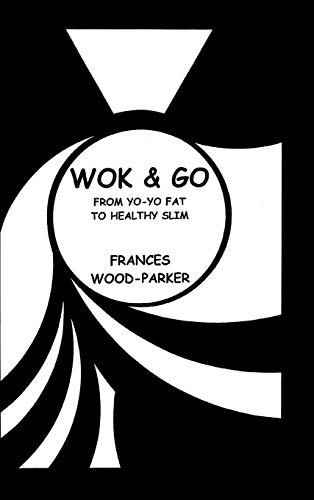 Wok & Go: From Yo-Yo Fat to Healthy Slim