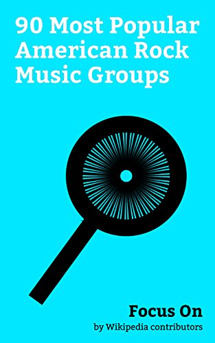 Focus On: 90 Most Popular American Rock Music Groups: The Eeries, Death, Dr. Teeth and The Electric Mayhem, TCB Band, King Harvest, Greta Van Fleet, Kings ... TV, Tapeworm (band), etc. (English Edition)