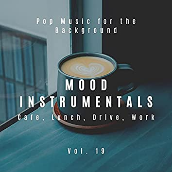 Mood Instrumentals: Pop Music For The Background - Cafe, Lunch, Drive, Work, Vol. 19