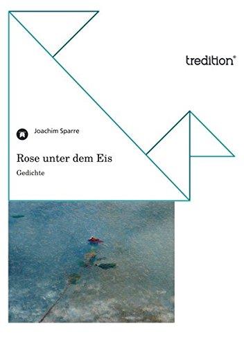 Rose unter dem Eis: Gedichte