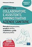 Concorsi per Collaboratore e Assistente Amministrativo Aziende Sanitarie: Manuale di preparazione, quesiti di verifica, modulistica e guida alla prova pratica