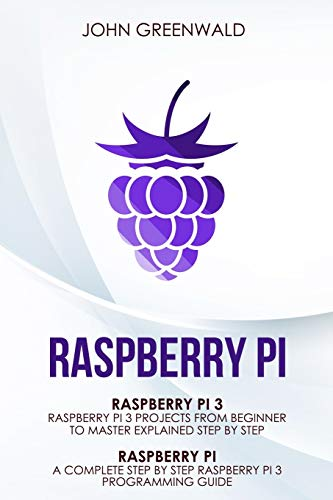 Raspberry Pi: 2 Manuscripts: Rasperry Pi A Complete Step By Step...