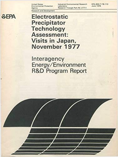 Electrostatic Precipitator Technology Assessment: Visits in Japan November 1977 Interagency Energy/Environment R&D Program Report (English Edition)