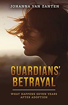 Guardians' Betrayal: What Happens Seven Years After Adoption by [Johanna Van Zanten]