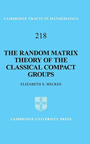 The Random Matrix Theory of the Classical Compact Groups (Cambridge Tracts in Mathematics)